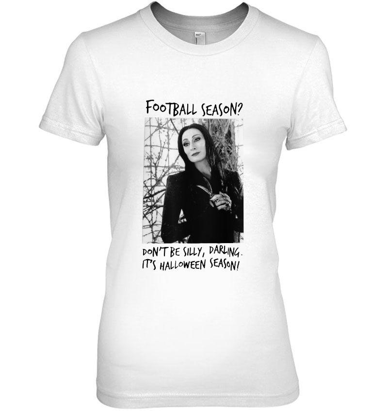 Football Season Don't Be Silly Darling It's Halloween Season Morticia Addams Version Hoodie