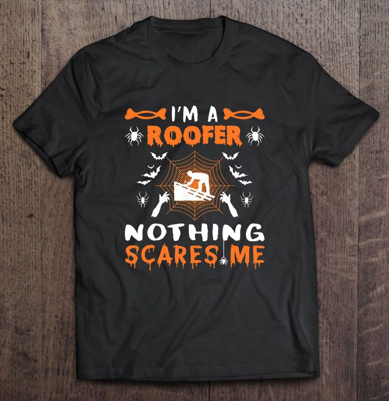 I'm A Roofer Nothing Scares Me Halloween Shirt