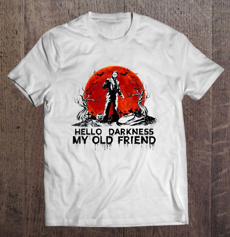 Hello Darkness My Old Friend Michael Halloween Myers Unisex T-Shirt