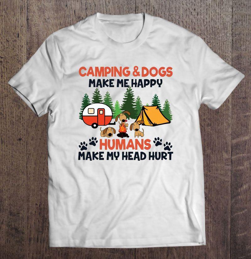 65ec54e2855a9 Camping & Dogs Make Me Happy Humans Make My Head Hurt - T-shirts    TeeHerivar