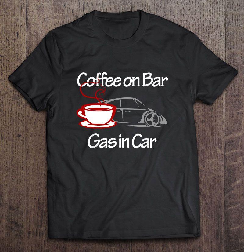 Coffee On Bar Gas In Car - T-shirts | TeeHerivar