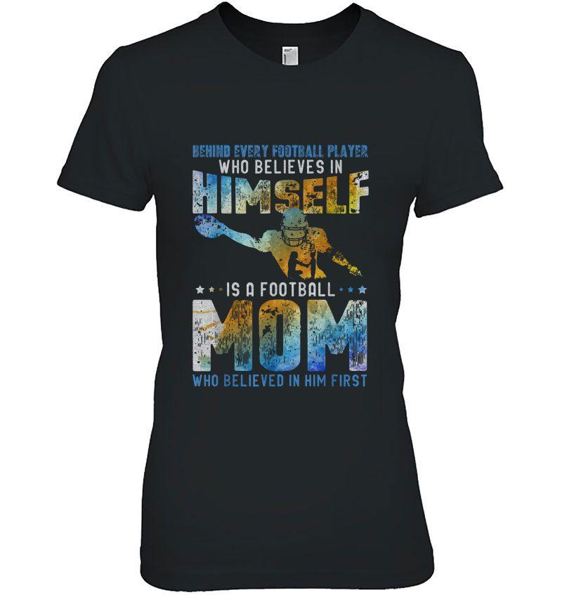 Behind Every Football Player Who Believes In Himself Is A Football Mom Who Believed In Him First Black Version Hoodie