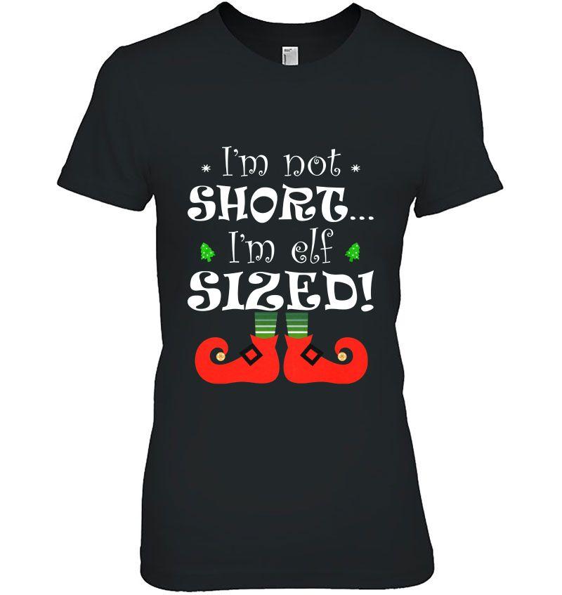 I'm Not Short I'm Elf Sized Christmas Hoodie
