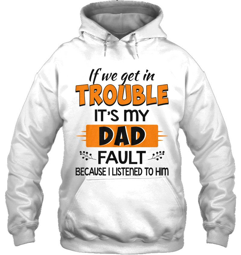 If We Get In Trouble It's My Dad Fault Because I Listened To Him Mugs