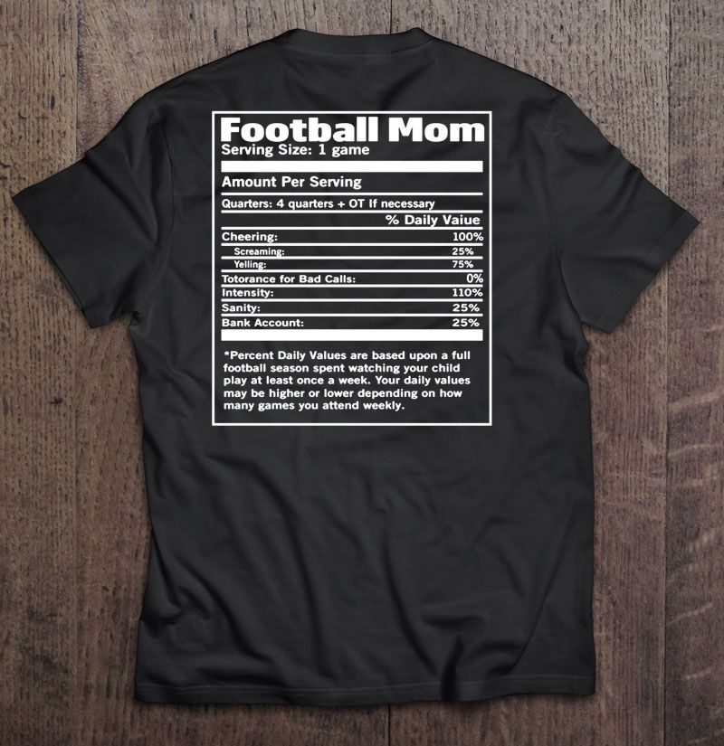 Football Mom Amount Per Serving Percent Daily Values Are Based Upon A Full Football Season Shirt