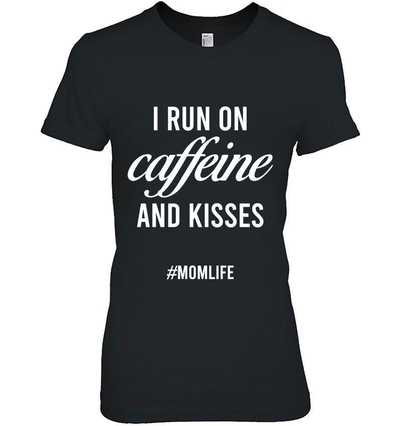 I Run On Caffeine And Kisses #Momlife Hoodie