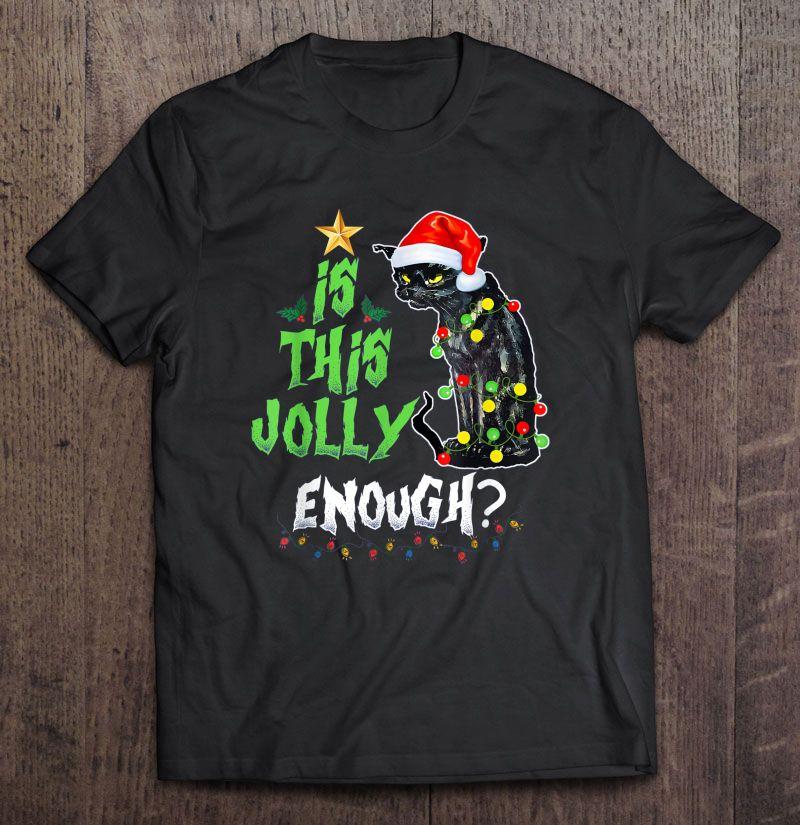 Is This Jolly Enough Black Cat Christmas Black Version2 Shirt