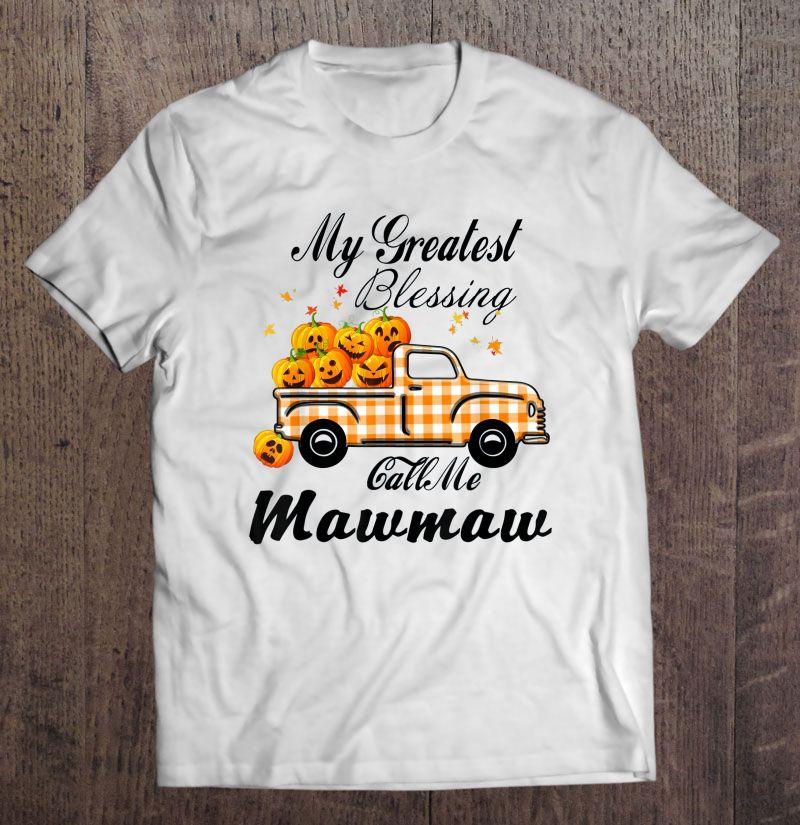 My Greatest Blessing Call Me Mawmaw Pumpkin Truck Halloween Version2 Shirt