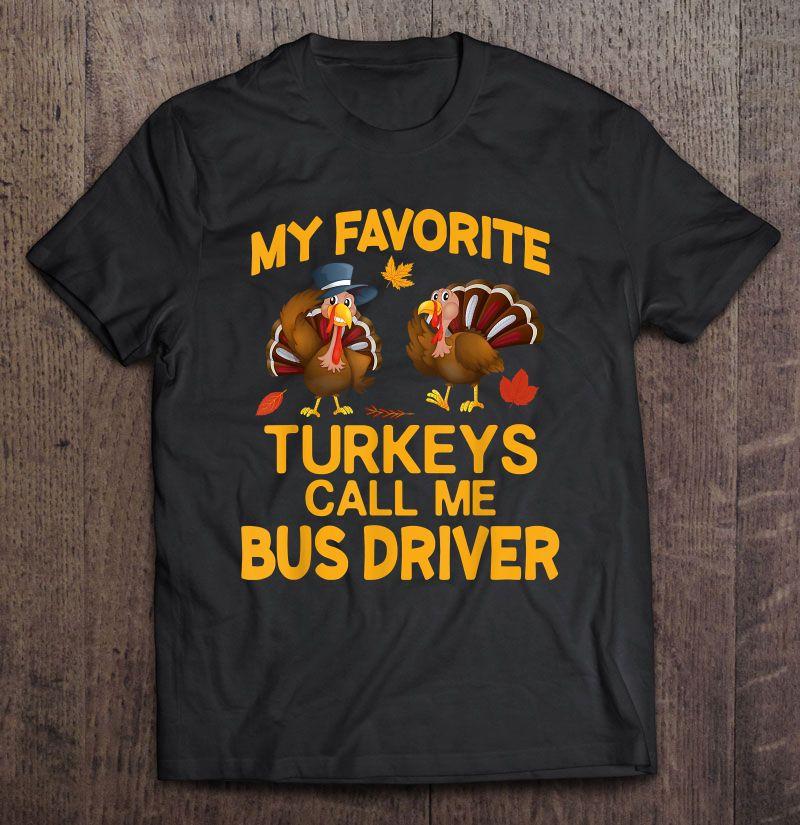My Favorite Turkeys Call Me Bus Driver Version2 Shirt
