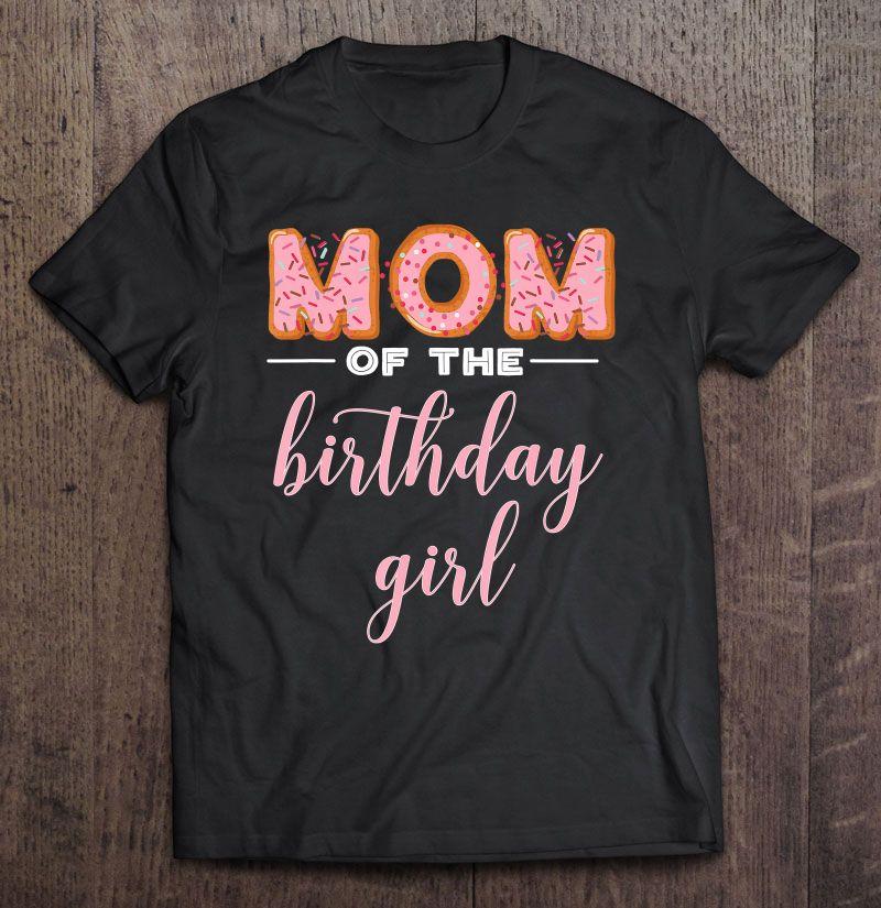 Mom Of The Birthday Girl Donut Version Shirt