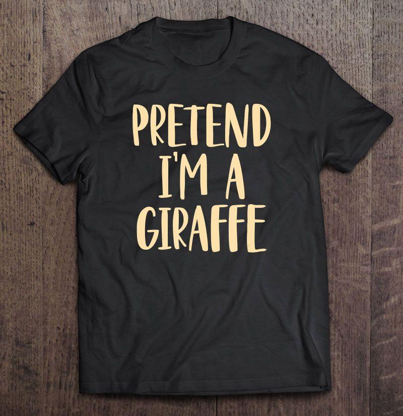 Pretend I'm A Girafee Halloween Costume Shirt