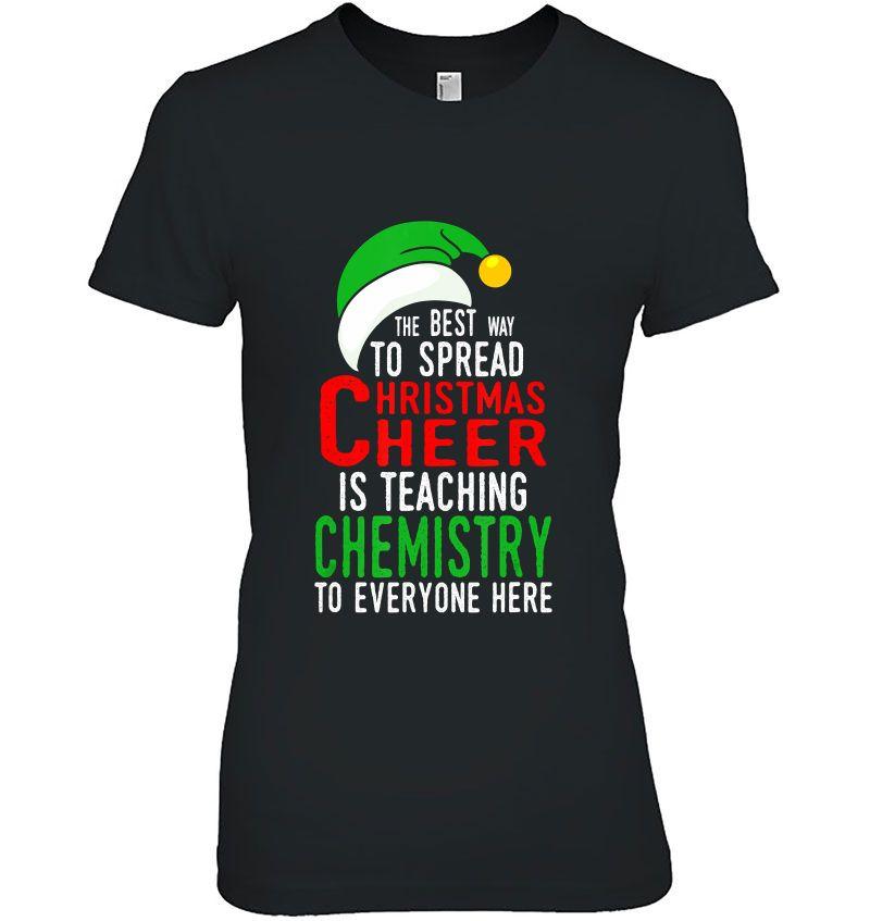 The Best Way To Spread Christmas Cheer Is Teaching Chemistry To Everyone Here Hoodie