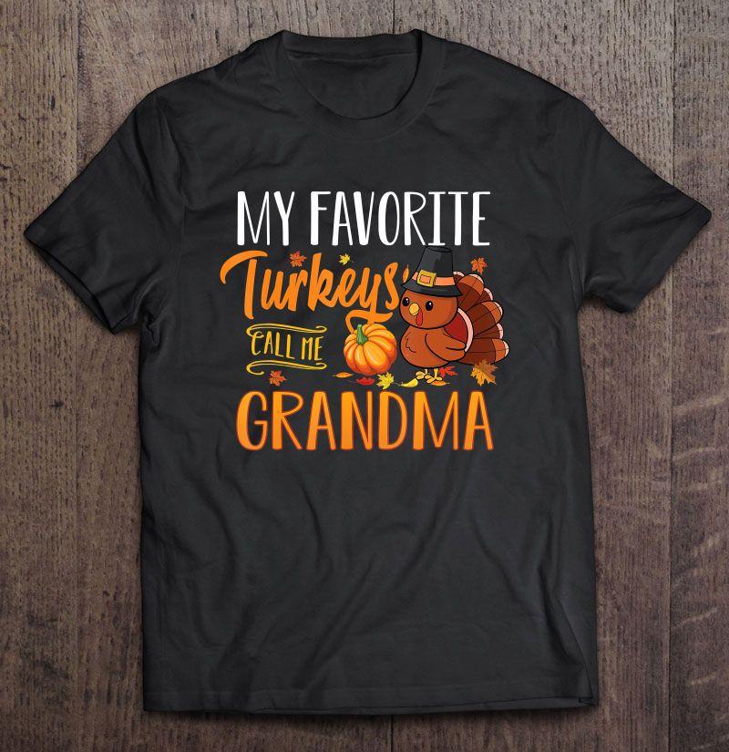My Favorite Turkeys Call Me Grandma Shirt