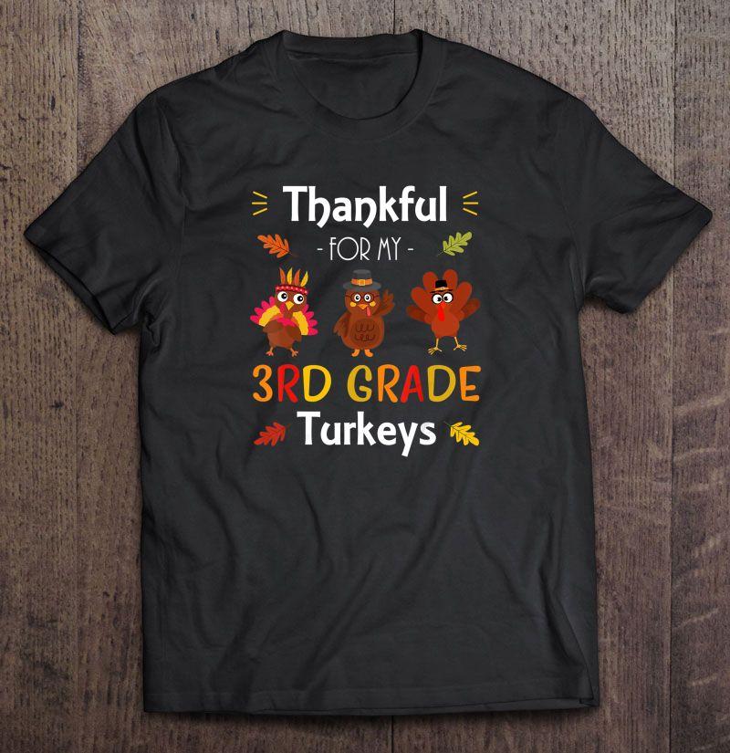 Thankful For My 3rd Grade Turkeys Version2 Shirt