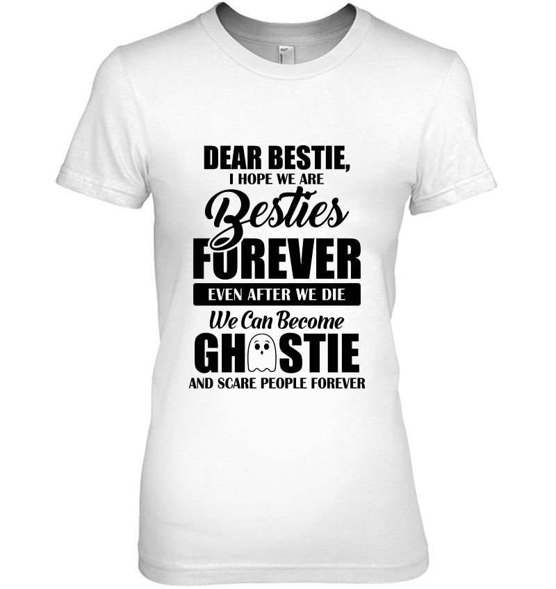 Dear Bestie I Hope We Are Besties Forever Even After We Die We Can Become Ghostie And Scare People Forever Hoodie