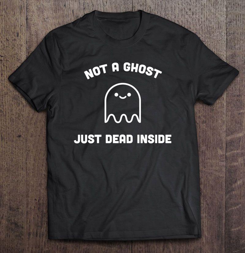 Not A Ghost Just Dead Inside Shirt