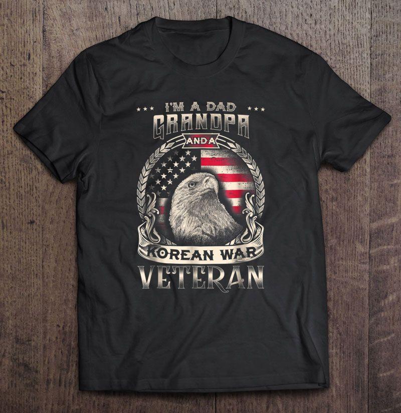 I'm A Dad Grandpa And A Korean War Veteran Eagle Version Shirt