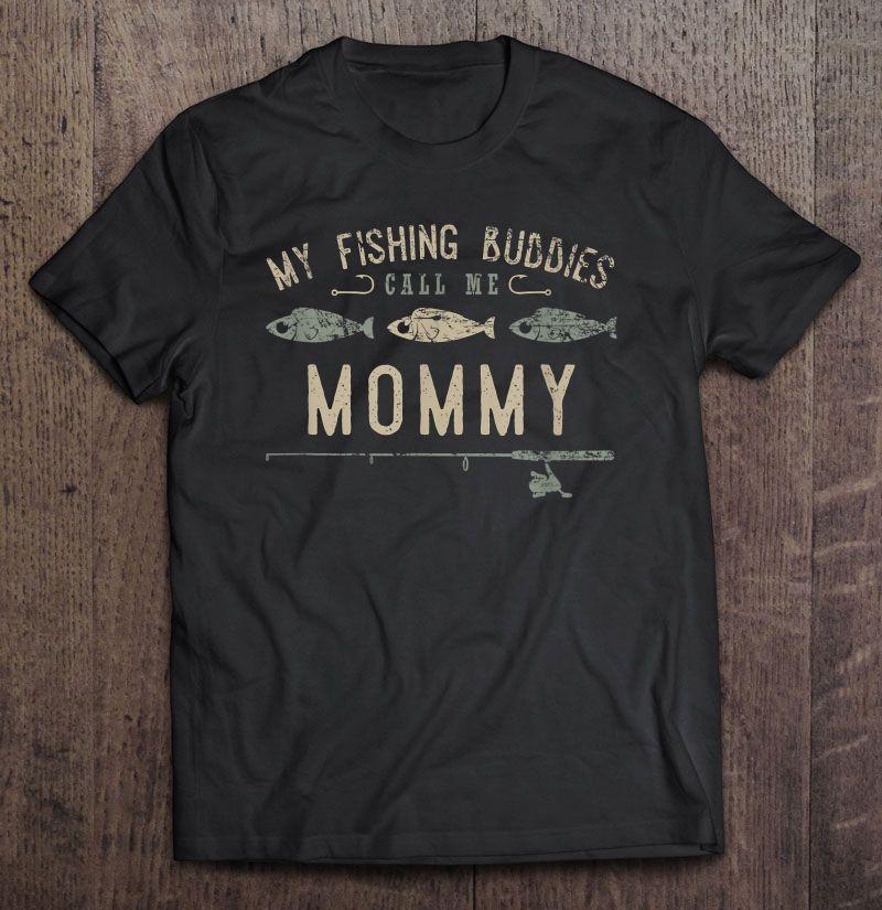 My Fishing Buddies Call Me Mommy Shirt