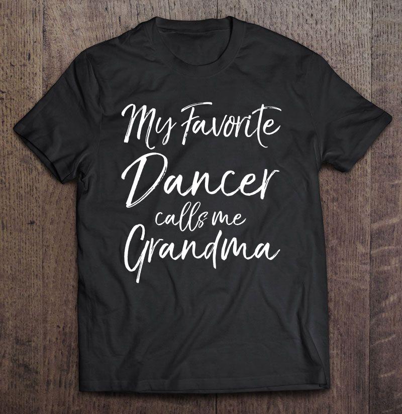Clickbuypro 2d T-shirt Cute Grandmother Gift My Favorite Dancer Calls Me Grandma Shirt Blue Swearter 4xl