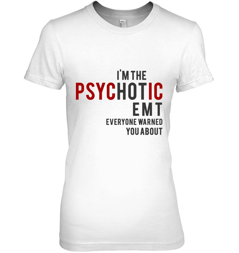I'm The Hot Psychotic EMT Everyone Warned You About Emergency Medical Technician Hoodie