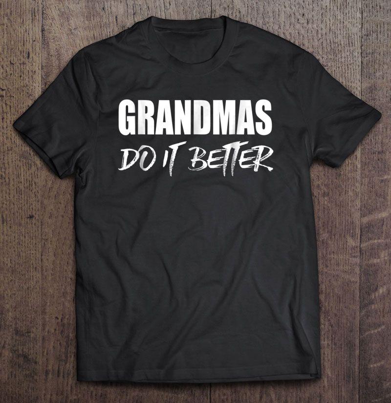 Grandmas Do It Better Grandmother Shirt
