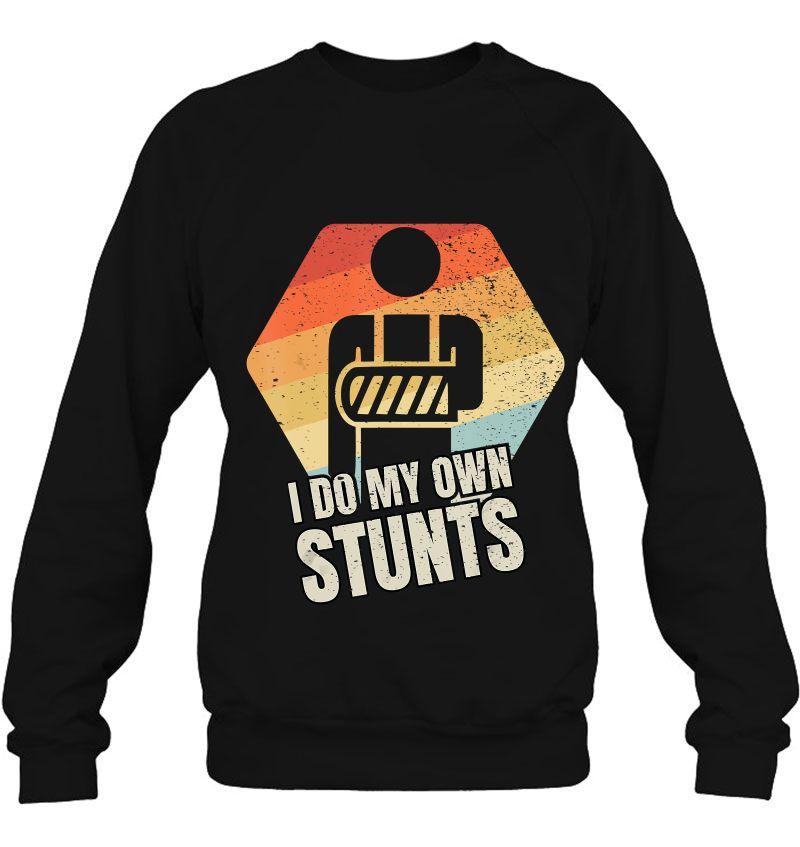 I Do All My Own Stunts Broken Arm Unisex Sweatshirt tee