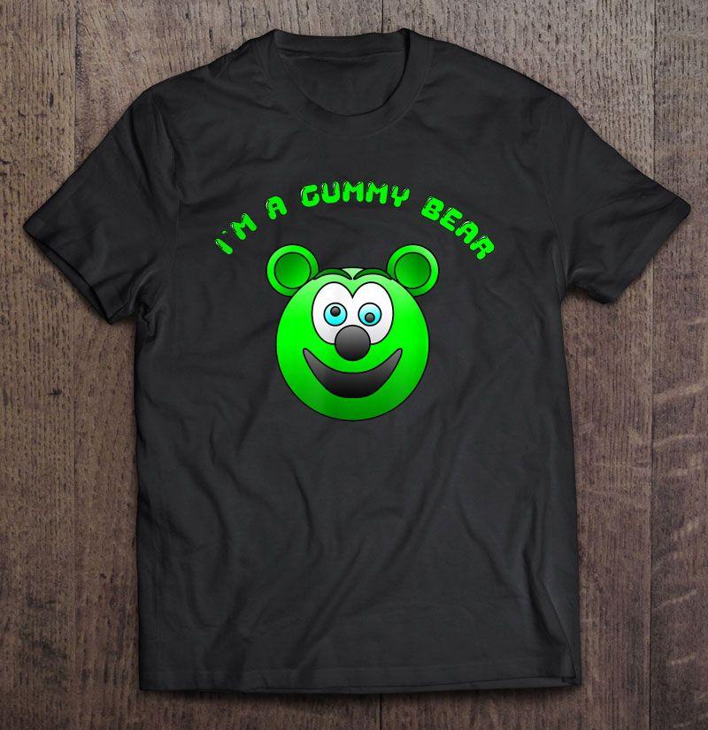 I'm A Gummy Bear Shirt