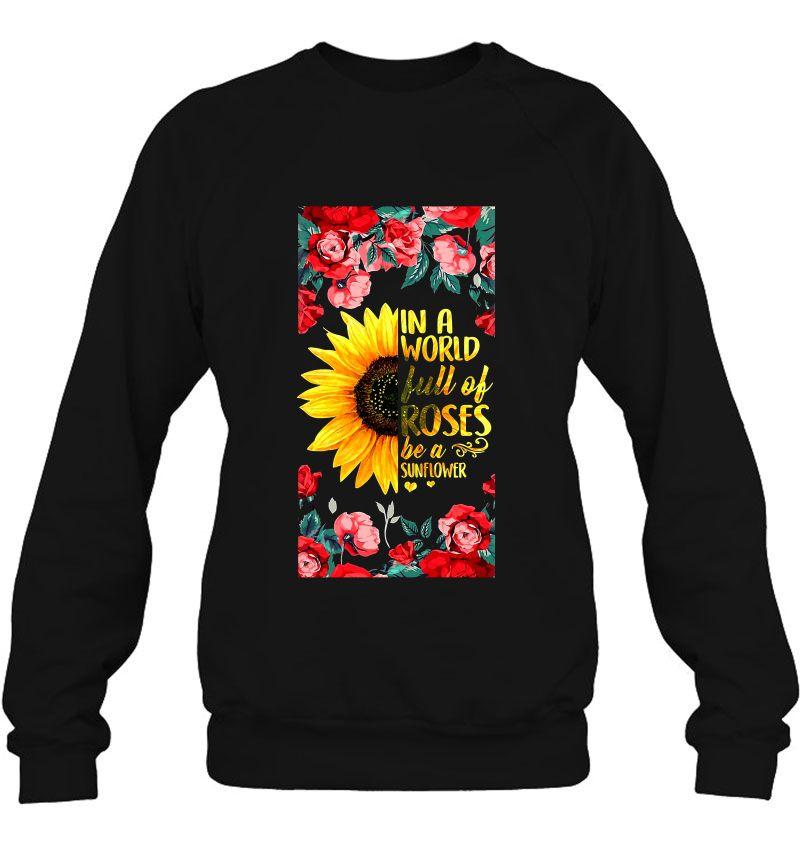 In A World Full Of Roses Be A Sunflower Roses Sunflower Mugs