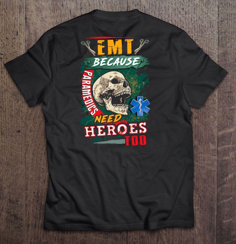 Emt Because Paramedics Need Heroes Too Skull Version Shirt