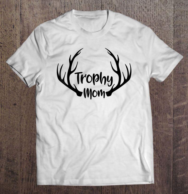 Trophy Mom Hunters Wife Buck Shirt