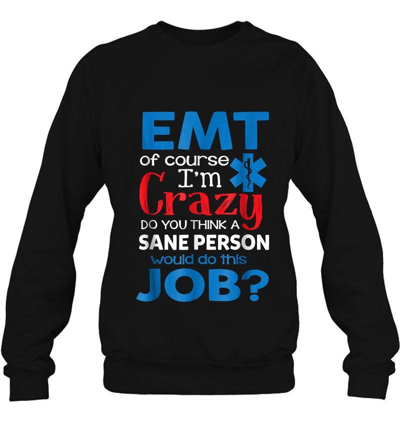 Emt Of Course I'm Crazy Do You Think A Sane Person Would Do This Job Mugs