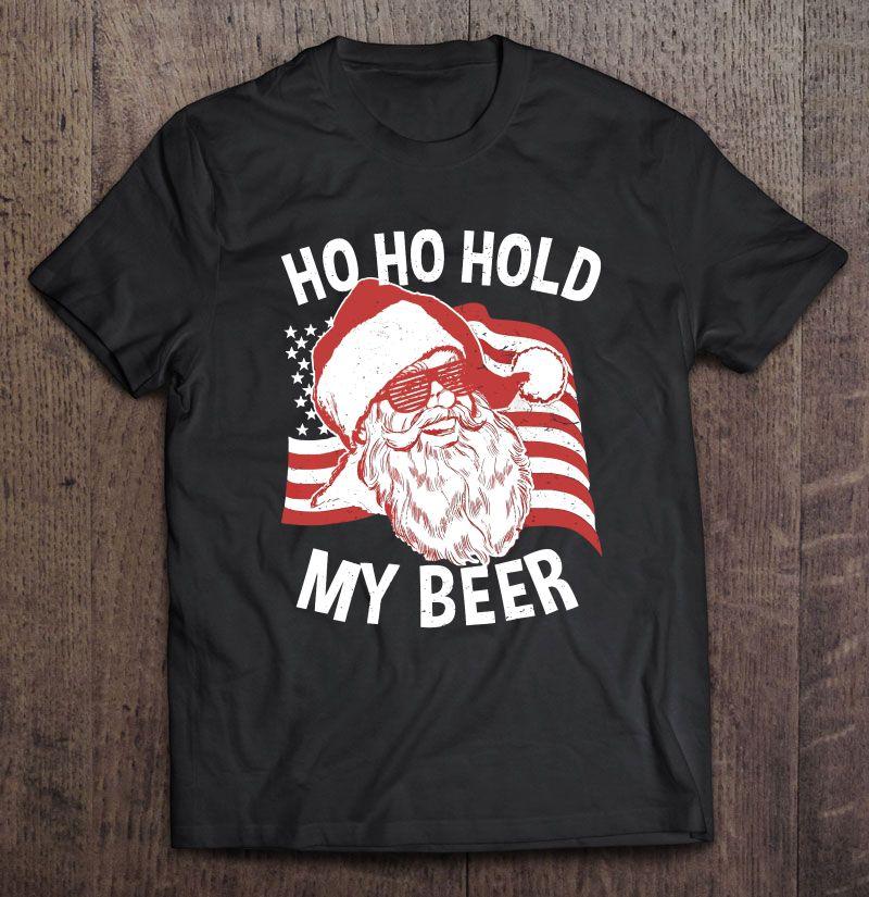 Ho Ho Hold My Beer Santa American Flag Version Shirt