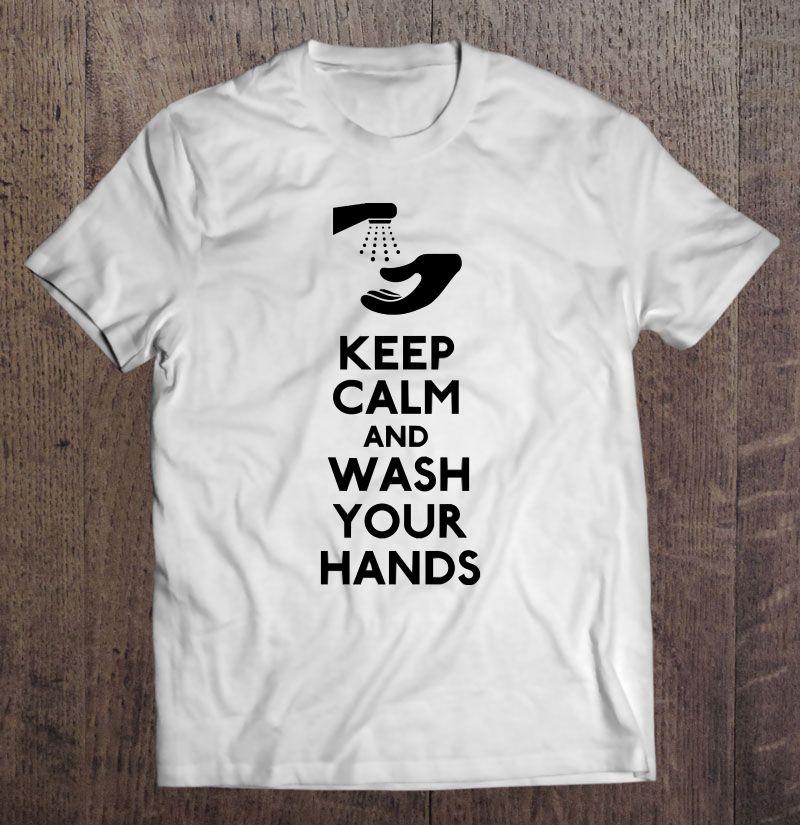 Keep Calm And Wash Your Hands Coronavirus Shirt