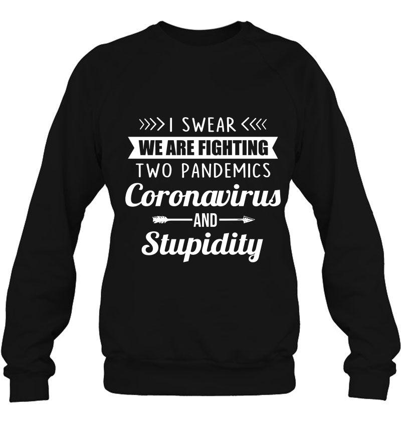 I Swear We Are Fighting Two Pandemics Coronavirus And Stupidity Mugs