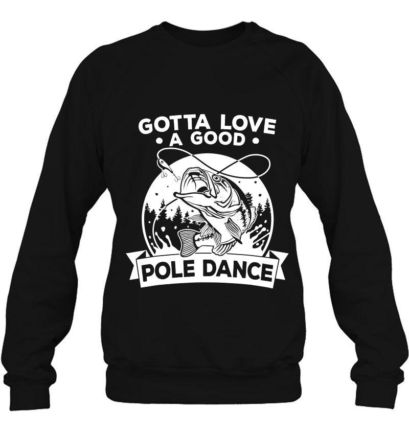 Gotta Love A Good Pole Dance Funny Fishing