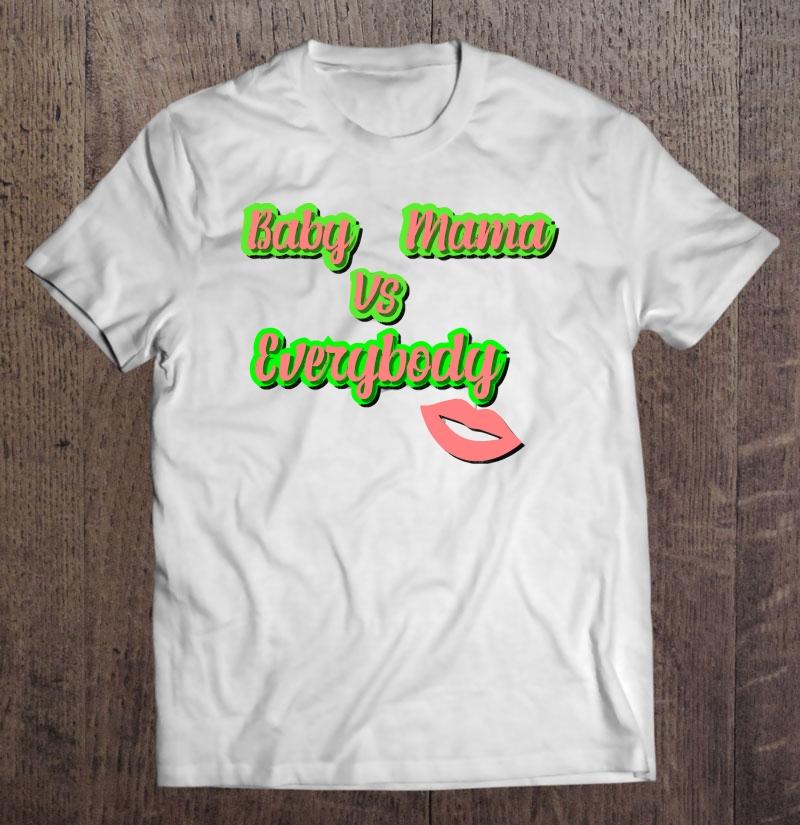 Baby Mama Vs Everybody Shirt