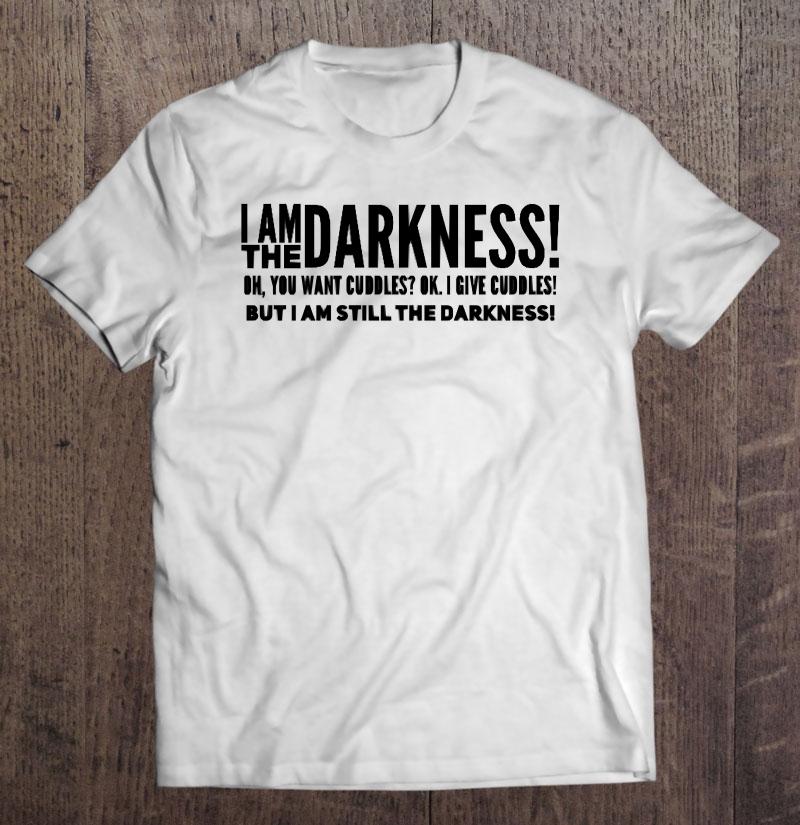 I Am The Darkness Shirt