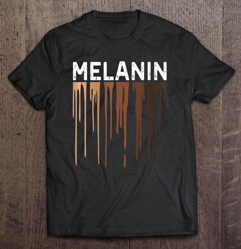 Drippin Melanin T-Shirt Black Pride Black and Proud Melanin