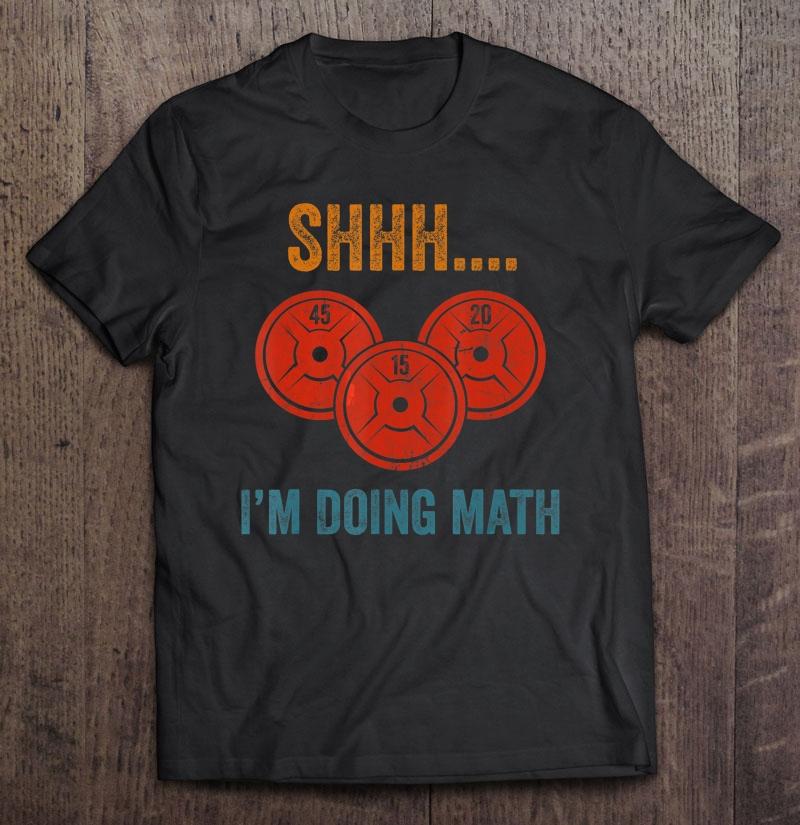 Shhh I'm Doing Math Weight Lifting Shirt