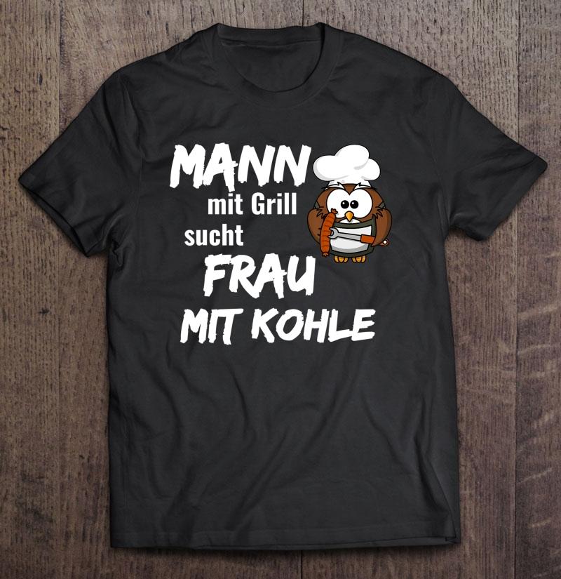 T-SHIRT Mann mit GRILL sucht Frau mit KOHLE Grillen Spruch Sprüche Funshirt | eBay