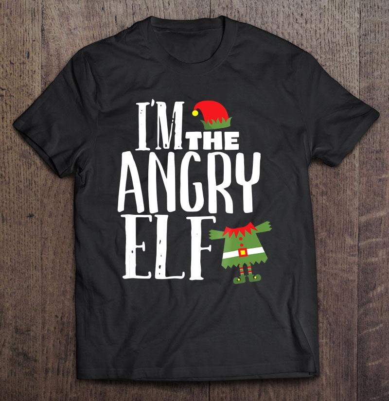 I'm The Angry Elf Matching Family Group Christmas Shirt