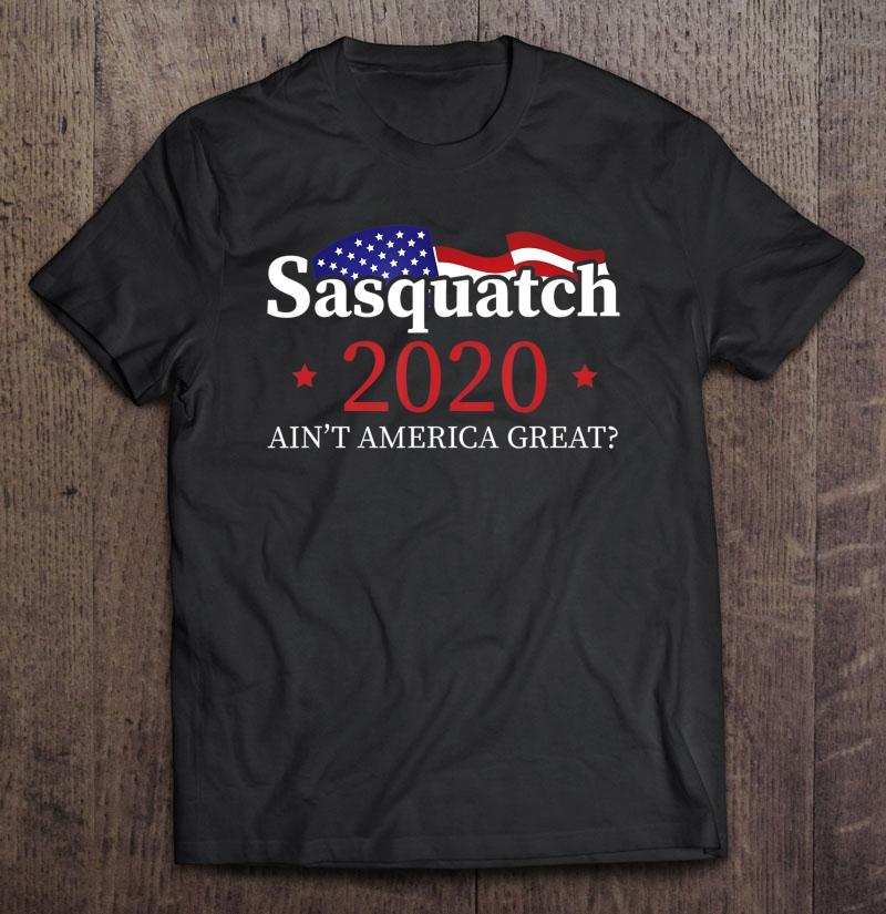 Sasquatch 2020. Sasquatch For President . Shirt