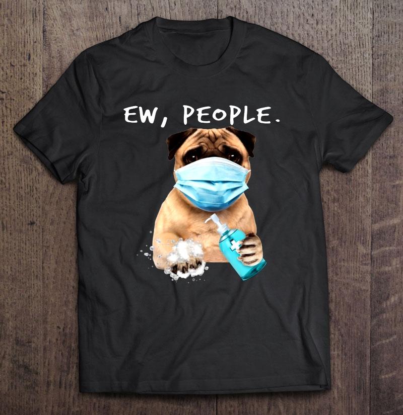Ew People Funny Pug Dog Quarantine Shirt