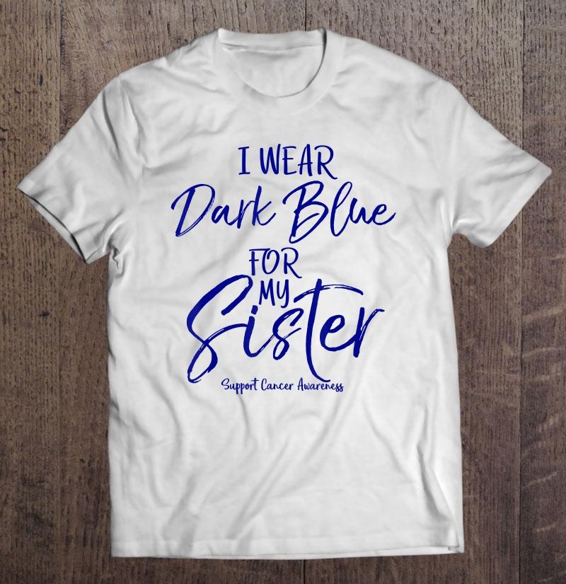 I Wear Dark Blue For My Sister Colon Cancer Awareness