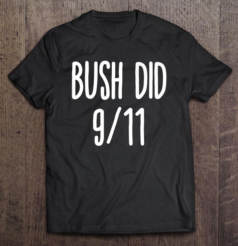 Bush Did 911 Funny Bush Dank Memes Shirt Shirt