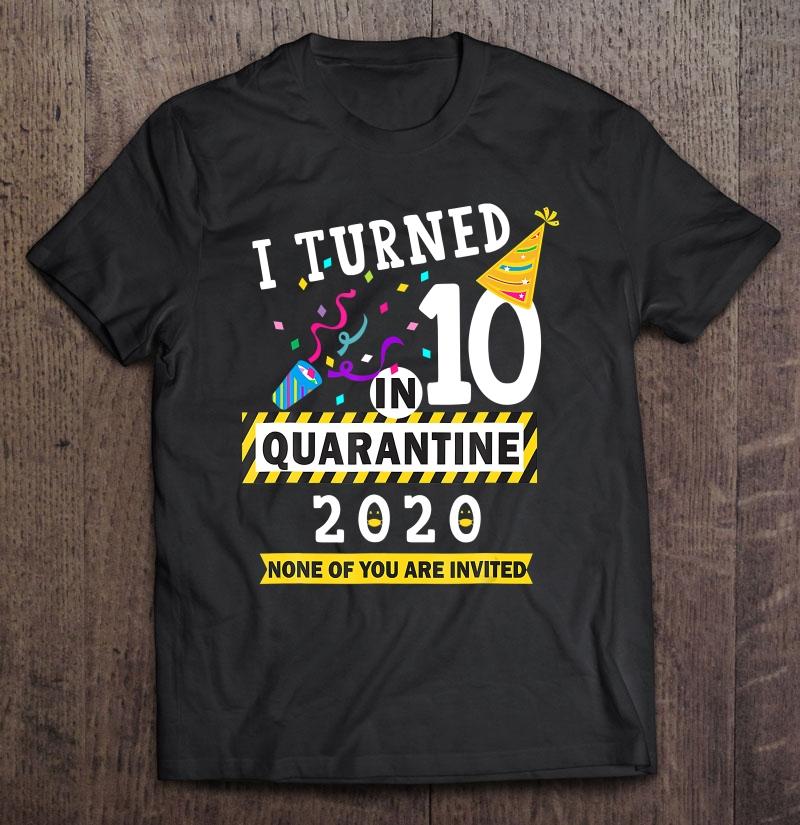 I Turned 10 In Quarantine 2020 - 10Th Birthday Teenager Gift Shirt