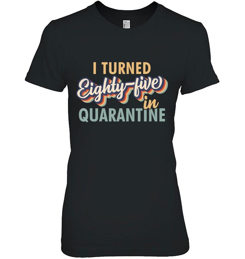 I Turned 85 In Quarantine Tshirt - 85Th Birthday 2020 Gift Hoodie