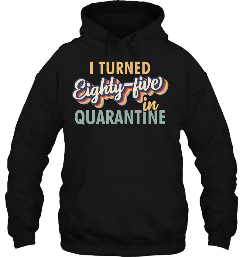 I Turned 85 In Quarantine Tshirt - 85Th Birthday 2020 Gift Mugs