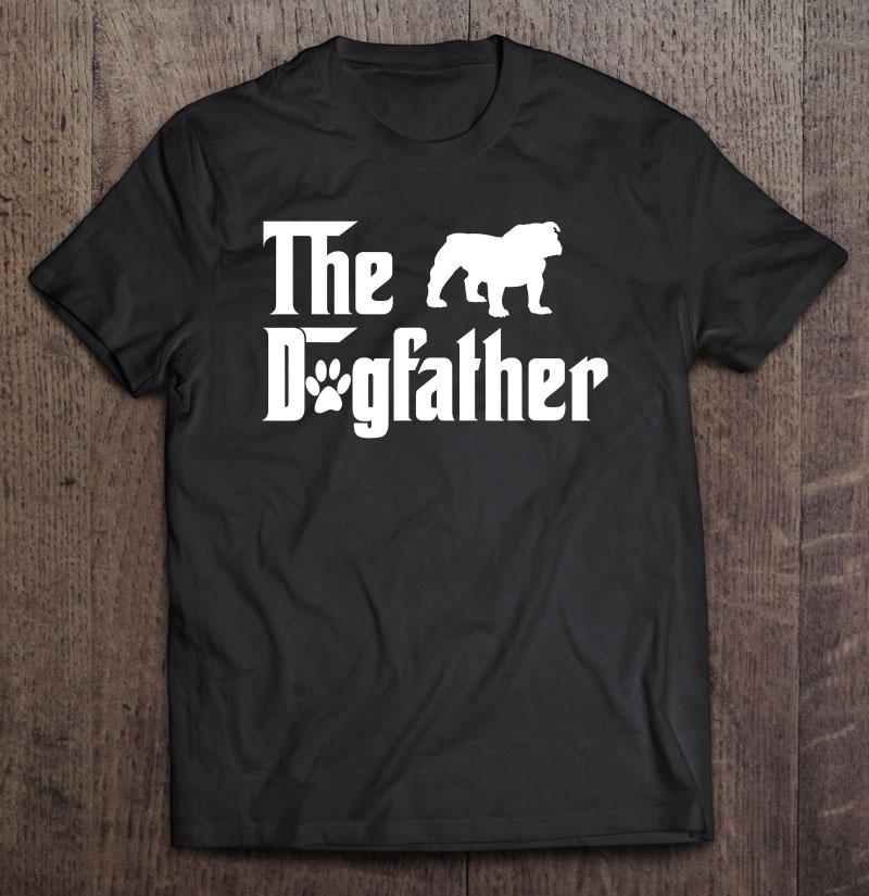 The Dogfather English Bulldog Dog Tshirt For Father Shirt