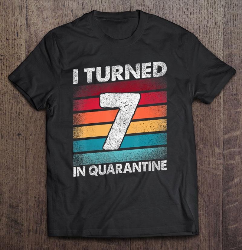 I Turned 7 In Quarantine 2020 7 Years Old 7Th Birthday Shirt